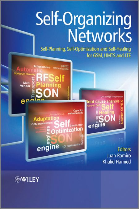 Hamied Khalid Self-Organizing Networks (SON). Self-Planning, Self-Optimization and Self-Healing for GSM, UMTS and LTE