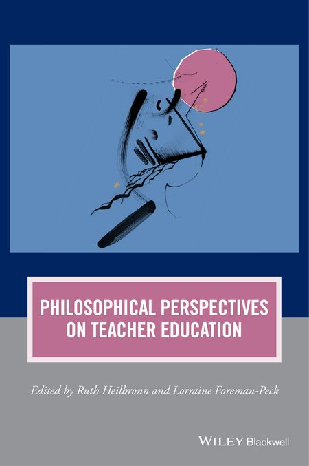 5342c113250 Philosophical Perspectives on Teacher Education presents a series of  well-argued essays about the ethical considerations that should be  addressed in teacher ...