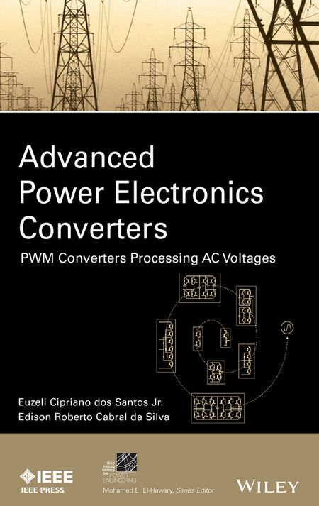 Edison Silva R.da Advanced Power Electronics Converters. PWM Converters Processing AC Voltages