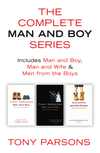 Tony Parsons The Complete Man and Boy Trilogy: Man and Boy, Man and Wife, Men From the Boys