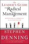 Stephen Denning The Leader's Guide to Radical Management. Reinventing the Workplace for the 21st Century