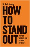 Rob Yeung How to Stand Out. Proven Tactics for Getting Noticed