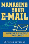 Christina Cavanagh Managing Your E-Mail. Thinking Outside the Inbox
