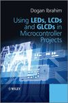 Dogan Ibrahim Using LEDs, LCDs and GLCDs in Microcontroller Projects